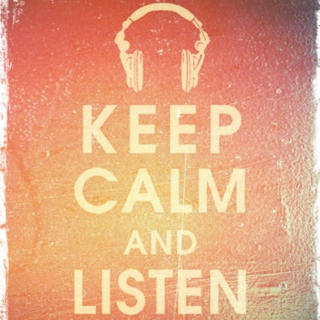 Keep Calm and Listen <3