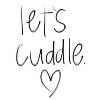 Cuddle me up, Cuddle me in.