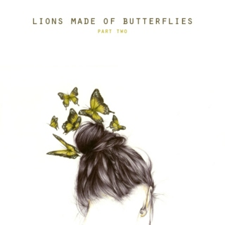 Lions Made Of Butterflies - Part Two of Three