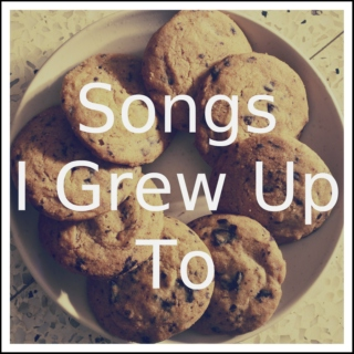 Songs I Grew Up To