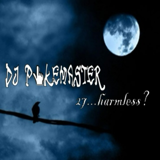 DJ Pokemaster Volume 27: ...harmless?