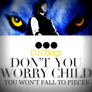Don't Worry Child, You Won't Fall To Pieces (DSegs Club Mix #10)