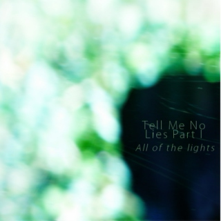 Tell Me No Lies - Part One