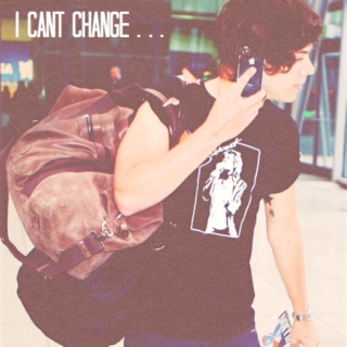 I Can't Change...