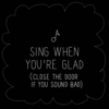 Sing when you're glad…