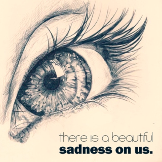 there is a beautiful sadness on us.
