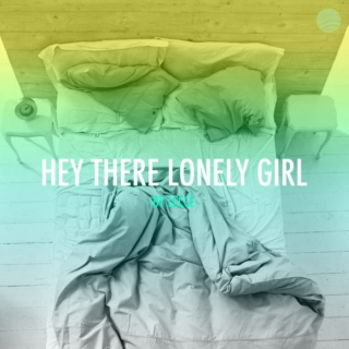 Hey There Lonely Girl