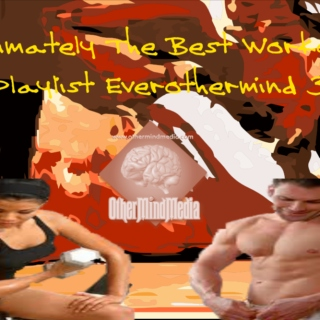 Ultimately The Best Workout  Playlist Everothermind 3