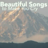 Beautiful Songs to Make You Cry