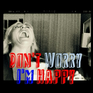 Don't worry I'm happpppy.