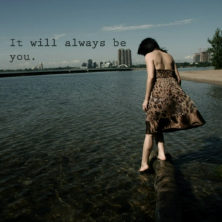 It will always be you...