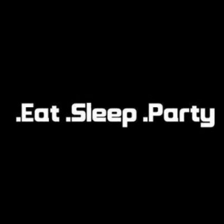 .Eat .Sleep .Party .Dance!