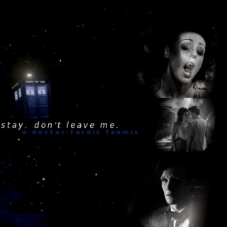 stay. don't leave me.