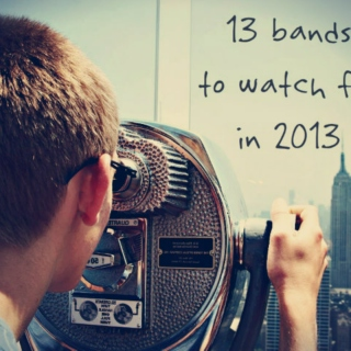13 bands to watch for in 2013