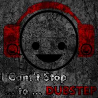 I Can't Stop ... to ... DUBSTEP