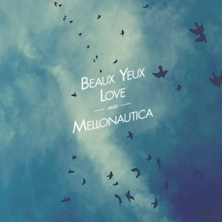 Beaux Yeux, Love, and Mellonautica