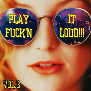 Play it Fck'n Loud! Vol.3