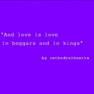 And love is love as in beggars and in kings