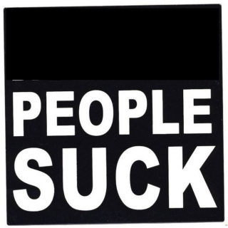 People suck but it's totally fine.