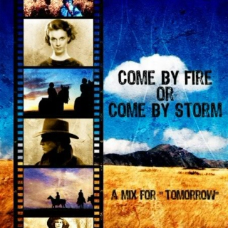 Come By Fire or Come By Storm