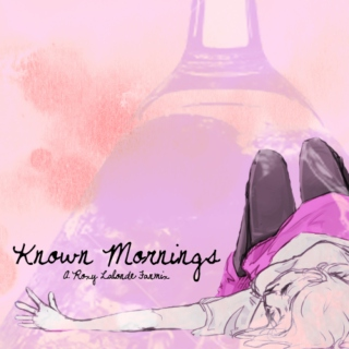 Known Mornings [A Roxy Lalonde Fanmix]