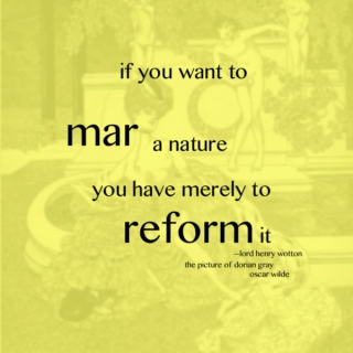 if you want to mar a nature you have merely to reform it
