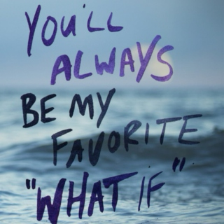 You'll Always Be My Favorite ''What If''.