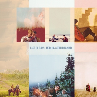 Last of Days : Merlin/Arthur fanmix