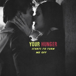 your hunger starts to turn me off