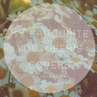 My Favourite Youtuber's Covers