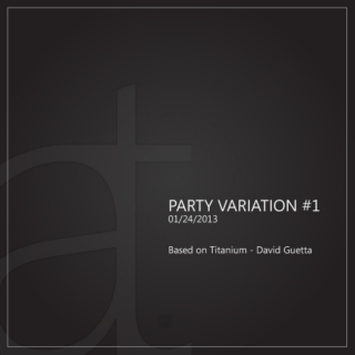 Party Variation #1 - 01/24/13