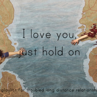 I love you, just hold on