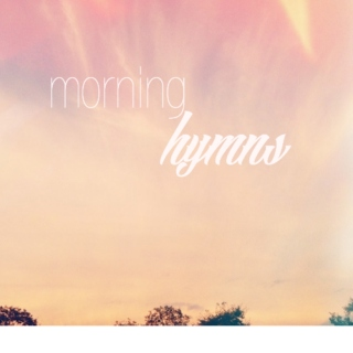Morning Hymns