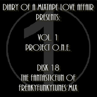 """018: The """"FantasticFunOfFreakyFunkyTunes"""" Mix [Volume 1 - Project ONE: Disk 18]"""