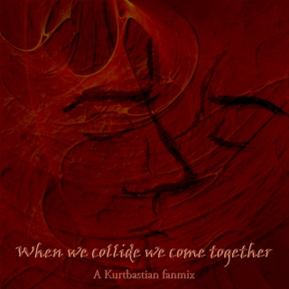 When we collide we come together