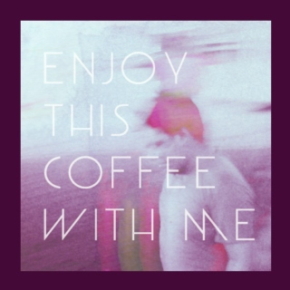 Enjoy This Coffee With Me