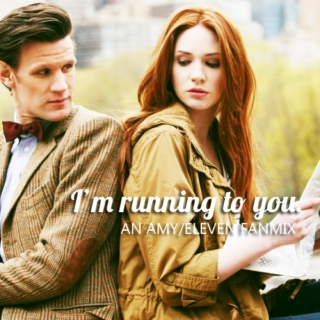 I'm running to you.
