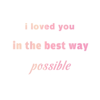 I loved you in the best way possible