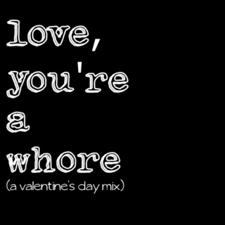love, you're a whore