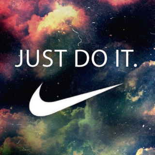 Just Do It.