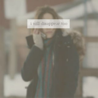 i will disappear too