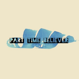 Part Time Believer