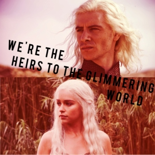 we're the heirs to the glimmering world   a daenerys & viserys mix