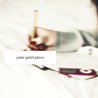 your quiet place.