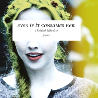Even if it consumes her;