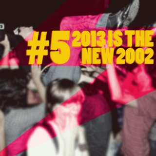 #5 - 2013 is the new 2003