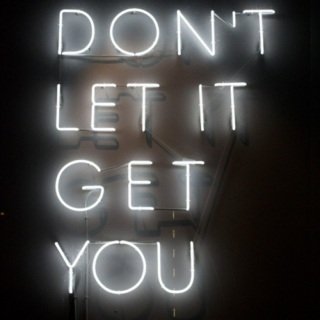 Don't let it get You.