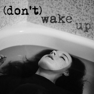 (don't) wake up