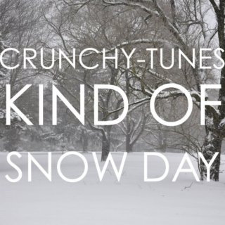 Crunchy-Tunes Kind of Snow Day