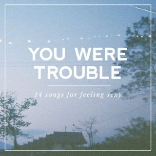 You Were Trouble